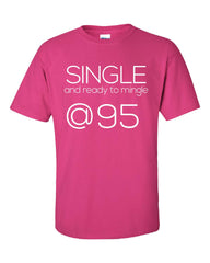 Single and Ready to Mingle at 95 Birthday Age v2-Unisex Tshirt