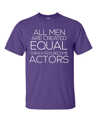 All Men Are Created Equal Then a Few Become ACTORS v2 job-Unisex Tshirt