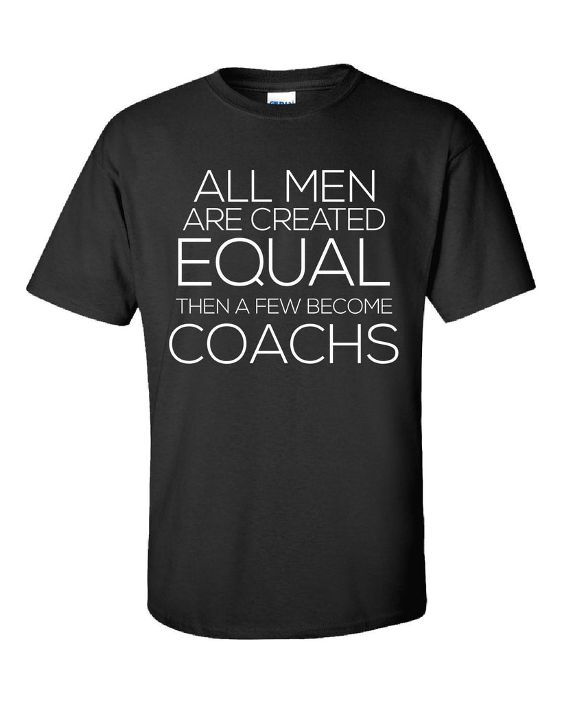 All Men Are Created Equal Then a Few Become COACHS-Unisex Tshirt