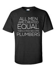 All Men Are Created Equal Then a Few Become PLUMBERS-Unisex Tshirt