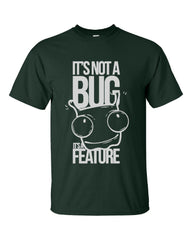 Its Not A Bug Its a Feature - Unisex Tshirt