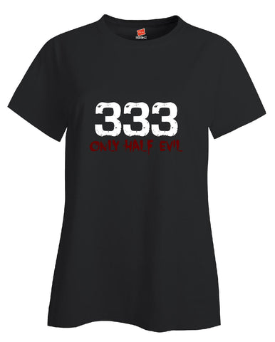 333 Only Half Evil Funny Halloween Gift  - Ladies T Shirt