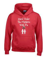 Stand Under The Mistletoe With Me Christmas - Hoodie