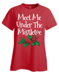 Meet Me Under The Mistletoe Christmas - Ladies T Shirt