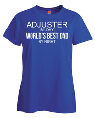ADJUSTER By Day World s Best Dad By Night - Ladies T Shirt