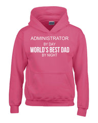 ADMINISTRATOR By Day World s Best Dad By Night - Hoodie