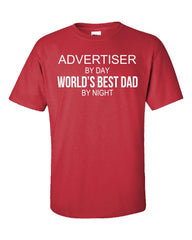 ADVERTISER By Day World s Best Dad By Night - Unisex Tshirt