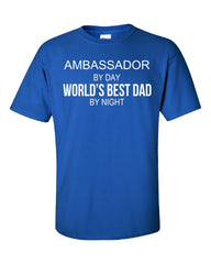 AMBASSADOR By Day World s Best Dad By Night - Unisex Tshirt