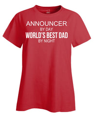 ANNOUNCER By Day World s Best Dad By Night - Ladies T Shirt