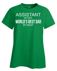 ASSISTANT By Day World s Best Dad By Night - Ladies T Shirt