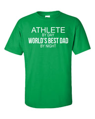 ATHLETE By Day World s Best Dad By Night - Unisex Tshirt
