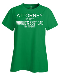 ATTORNEY By Day World s Best Dad By Night - Ladies T Shirt