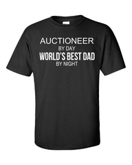AUCTIONEER By Day World s Best Dad By Night - Unisex Tshirt