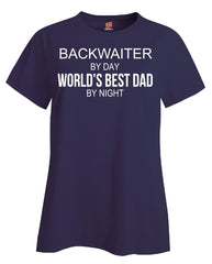 BACKWAITER By Day World s Best Dad By Night - Ladies T Shirt