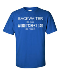 BACKWAITER By Day World s Best Dad By Night - Unisex Tshirt