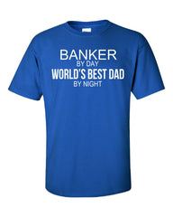 BANKER By Day World s Best Dad By Night - Unisex Tshirt