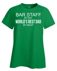 BAR STAFF By Day World s Best Dad By Night - Ladies T Shirt
