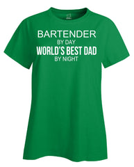 BARTENDER By Day World s Best Dad By Night - Ladies T Shirt