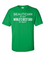 BEAUTICIAN By Day World s Best Dad By Night - Unisex Tshirt