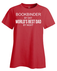 BOOKBINDER By Day World s Best Dad By Night - Ladies T Shirt