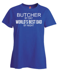BUTCHER By Day World s Best Dad By Night - Ladies T Shirt