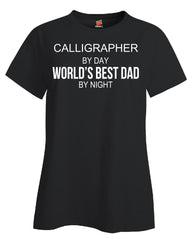 CALLIGRAPHER By Day World s Best Dad By Night - Ladies T Shirt