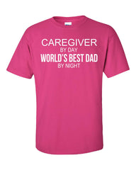CAREGIVER By Day World s Best Dad By Night - Unisex Tshirt