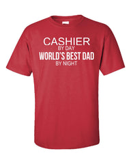 CASHIER By Day World s Best Dad By Night - Unisex Tshirt