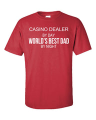 CASINO DEALER By Day World s Best Dad By Night - Unisex Tshirt