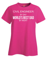 CIVIL ENGINEER By Day World s Best Dad By Night - Ladies T Shirt