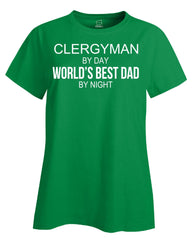 CLERGYMAN By Day World s Best Dad By Night - Ladies T Shirt
