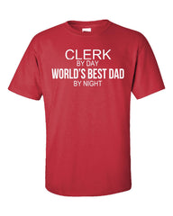 CLERK By Day World s Best Dad By Night - Unisex Tshirt