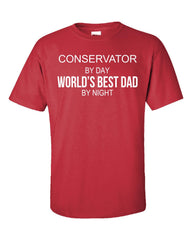 CONSERVATOR By Day World s Best Dad By Night - Unisex Tshirt