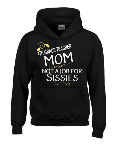 4th Grade Teacher  Mom Not A Job For Sissies - Hoodie