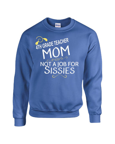 4th Grade Teacher  Mom Not A Job For Sissies - Sweatshirt