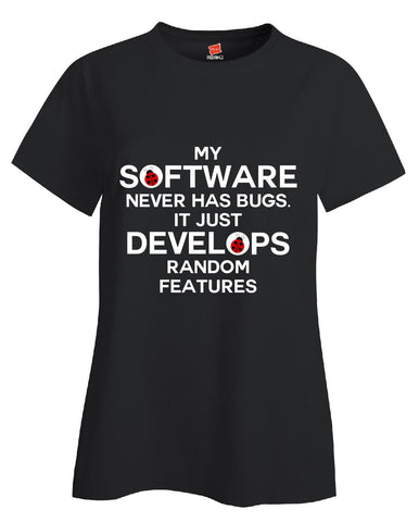 My Software Never Has Bugs It Just Develops Random Features - Ladies T-Shirt