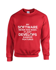 My Software Never Has Bugs It Just Develops Random Features - Sweatshirt