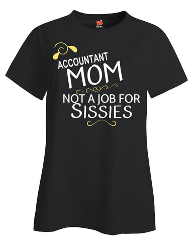 Accountant Mom Not A Job For Sissies - Ladies T-Shirt