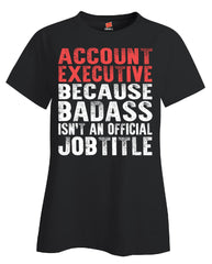 ACCOUNT EXECUTIVE BECAUSE BADASS ISN'T AN OFFICIAL JOBTITLE - Ladies T-Shirt