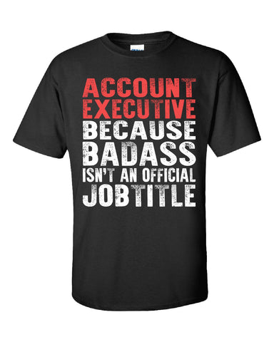 ACCOUNT EXECUTIVE BECAUSE BADASS ISN'T AN OFFICIAL JOBTITLE - Unisex Tshirt