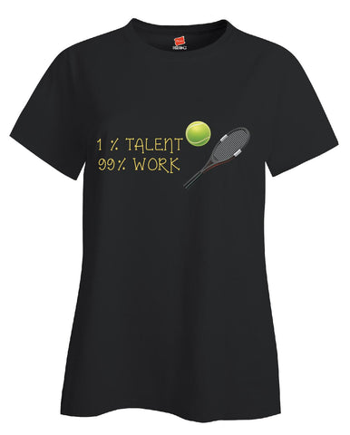 1 Percent Talent 99 Percent Work Tennis - Ladies T Shirt
