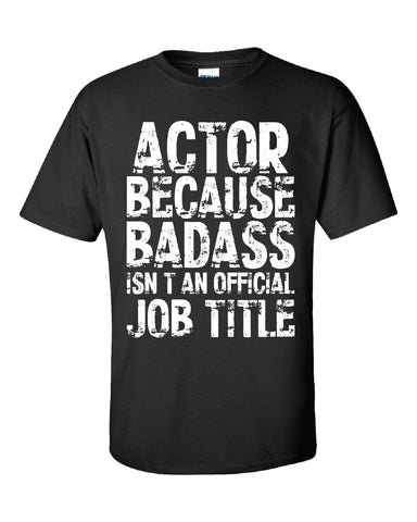 ACTOR Because Badass Isnt an Official Job Title v2-Ultracotton T Shirt