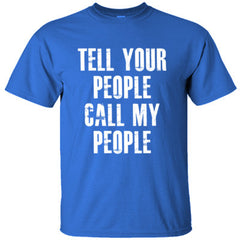Tell Your People Call My People Tshirt