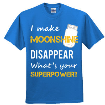 I MAKE MOONSHINE DISAPPEAR WHATS YOUR SUPERPOWER - Adult Tshirt