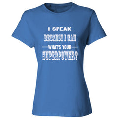 I Speak Because I Can - Ladies' Cotton T-Shirt