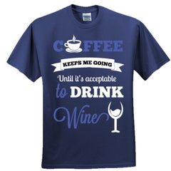 COFFEE KEEPS ME GOING UNTIL IT'S ACCEPTABLE TO DRINK WINE BLUE - Adult Tshirt
