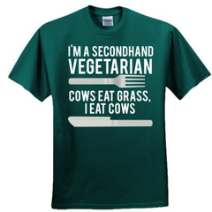 Im A Secondhand Vegetarian. Cows Eat Grass, I Eat Cows. T Shirt Quote