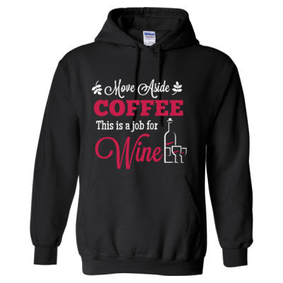 MOVE ASIDE COFFEE THIS IS A JOB FOR WINE - Adult Hoodie