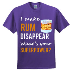 I Make Rum Disappear What's Your Superpower - Adult Tshirt