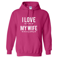 I LOVE IT WHEN MY WIFE LETS ME GO FISHING T SHIRT - Adult Hoodie